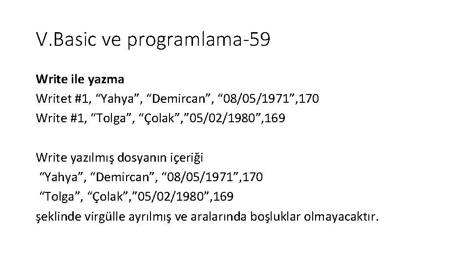 """V. Basic ve programlama-59 Write ile yazma Writet #1, """"Yahya"""", """"Demircan"""", """" 08/05/1971"""", 170"""