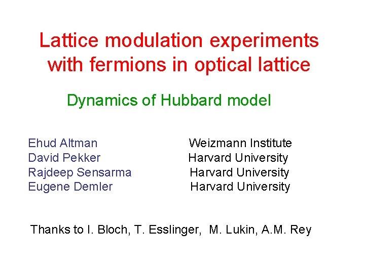 Lattice modulation experiments with fermions in optical lattice Dynamics of Hubbard model Ehud Altman