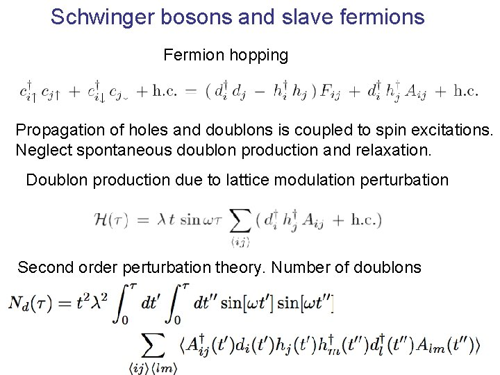 Schwinger bosons and slave fermions Fermion hopping Propagation of holes and doublons is coupled