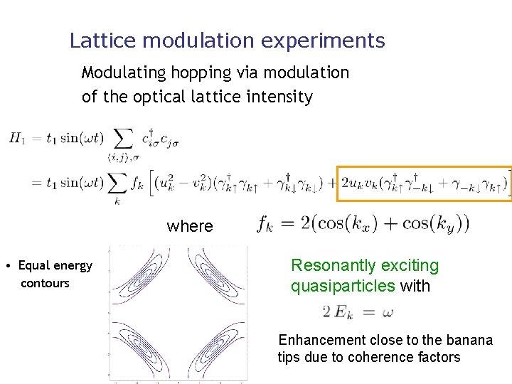 Lattice modulation experiments Modulating hopping via modulation of the optical lattice intensity where •