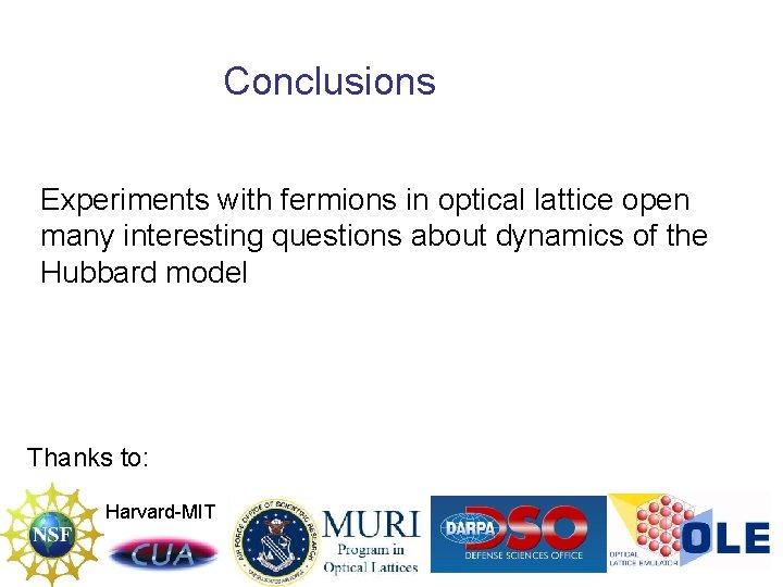 Conclusions Experiments with fermions in optical lattice open many interesting questions about dynamics of