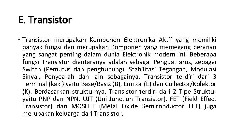 E. Transistor • Transistor merupakan Komponen Elektronika Aktif yang memiliki banyak fungsi dan merupakan
