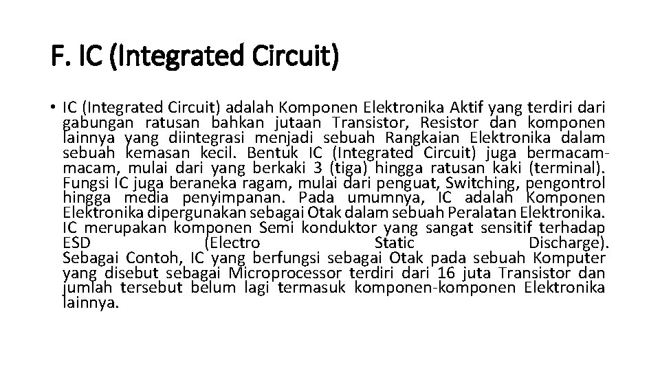 F. IC (Integrated Circuit) • IC (Integrated Circuit) adalah Komponen Elektronika Aktif yang terdiri