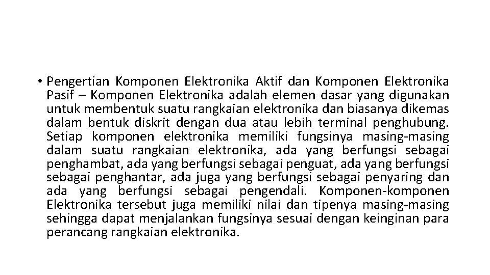 • Pengertian Komponen Elektronika Aktif dan Komponen Elektronika Pasif – Komponen Elektronika adalah