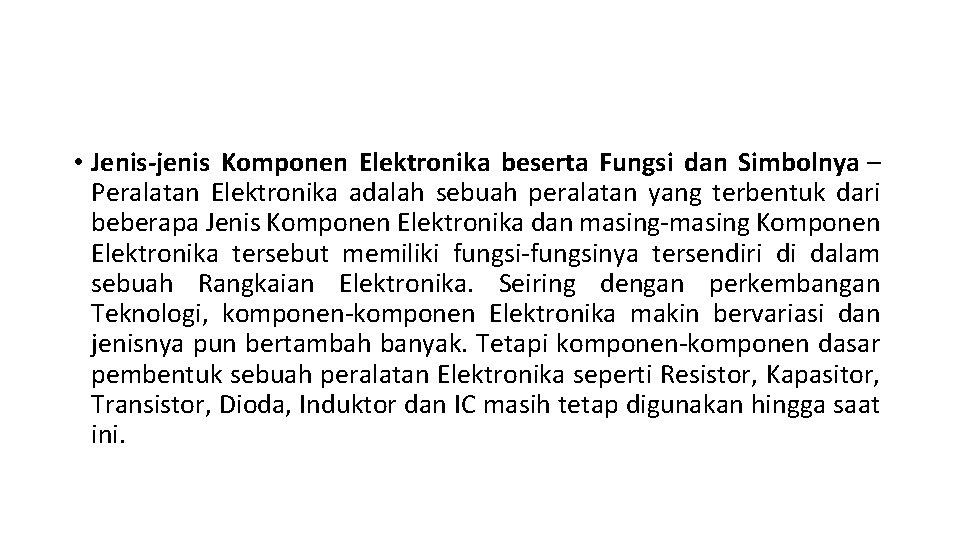 • Jenis-jenis Komponen Elektronika beserta Fungsi dan Simbolnya – Peralatan Elektronika adalah sebuah