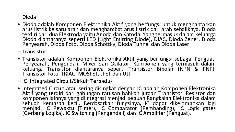 – Dioda • Dioda adalah Komponen Elektronika Aktif yang berfungsi untuk menghantarkan arus listrik