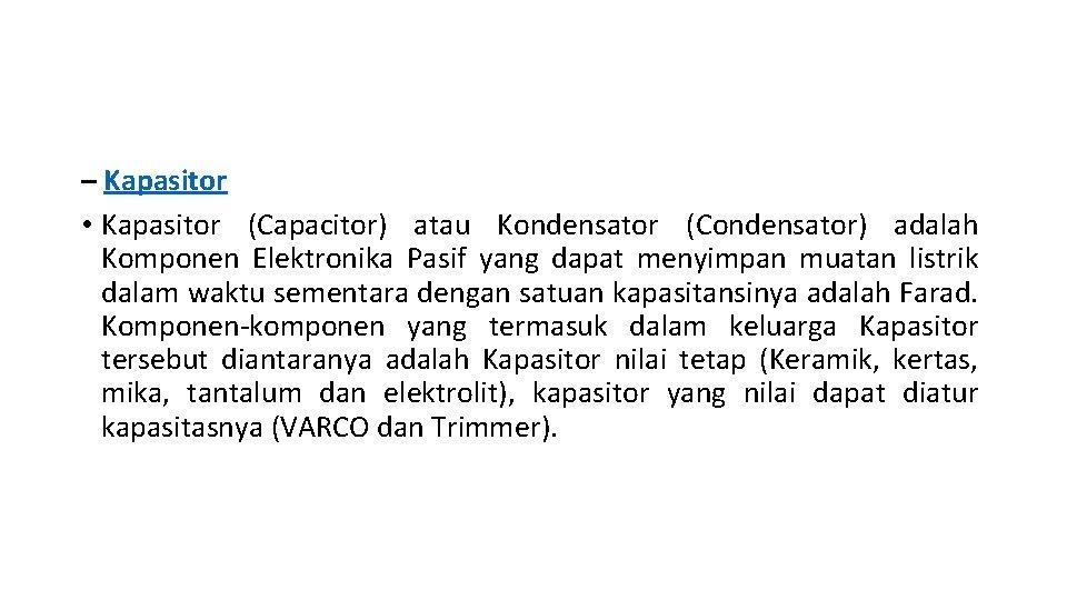 – Kapasitor • Kapasitor (Capacitor) atau Kondensator (Condensator) adalah Komponen Elektronika Pasif yang dapat