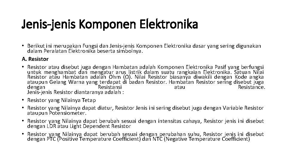 Jenis-jenis Komponen Elektronika • Berikut ini merupakan Fungsi dan Jenis-jenis Komponen Elektronika dasar yang