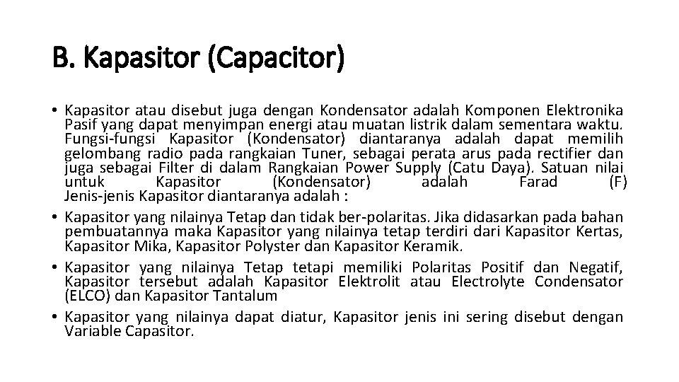 B. Kapasitor (Capacitor) • Kapasitor atau disebut juga dengan Kondensator adalah Komponen Elektronika Pasif