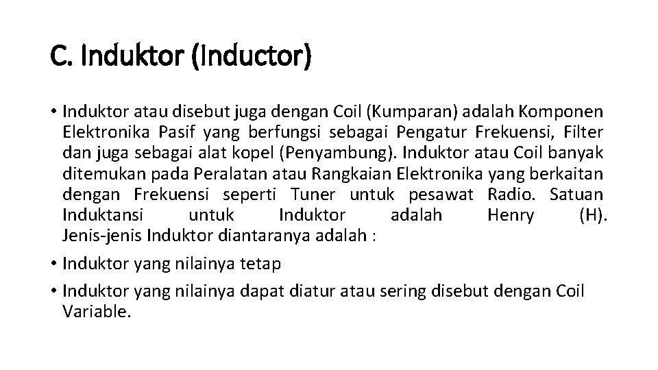 C. Induktor (Inductor) • Induktor atau disebut juga dengan Coil (Kumparan) adalah Komponen Elektronika