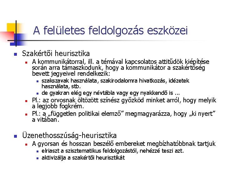 A felületes feldolgozás eszközei n Szakértői heurisztika n A kommunikátorral, ill. a témával kapcsolatos
