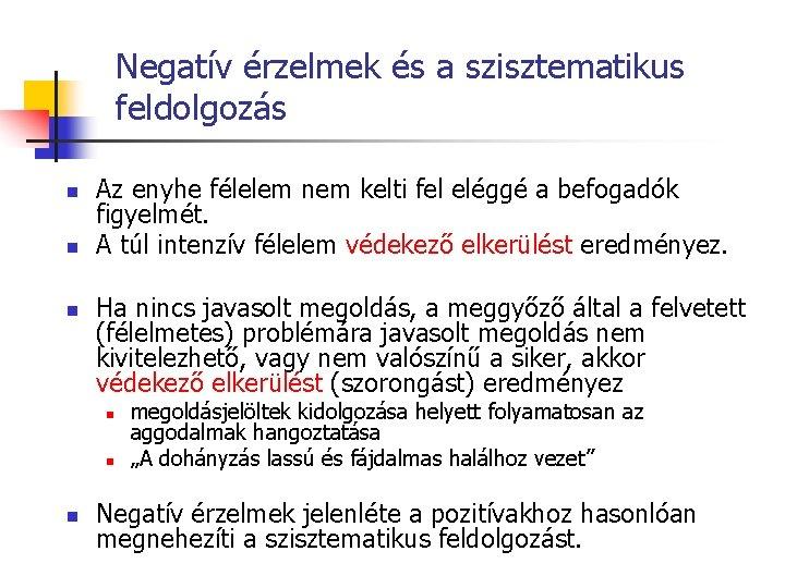 Negatív érzelmek és a szisztematikus feldolgozás n n n Az enyhe félelem nem kelti