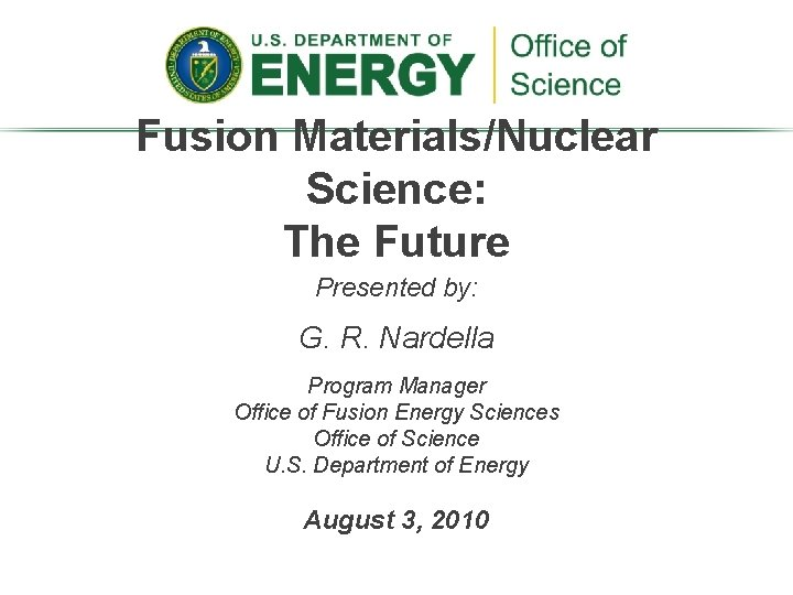 Fusion Materials/Nuclear Science: The Future Presented by: G. R. Nardella Program Manager Office of