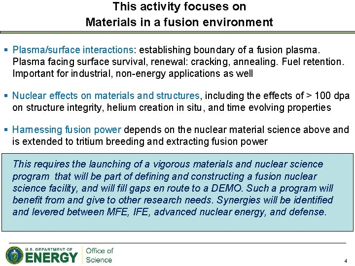 This activity focuses on Materials in a fusion environment § Plasma/surface interactions: establishing boundary