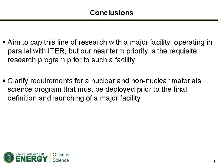 Conclusions § Aim to cap this line of research with a major facility, operating