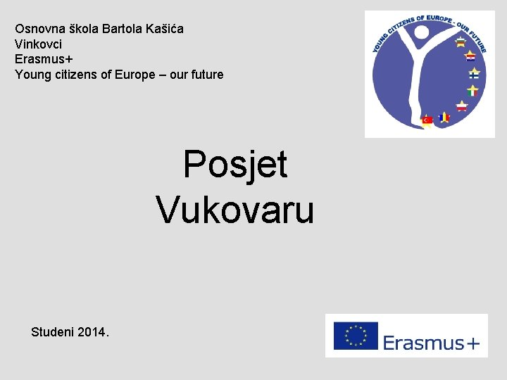 Osnovna škola Bartola Kašića Vinkovci Erasmus+ Young citizens of Europe – our future Posjet