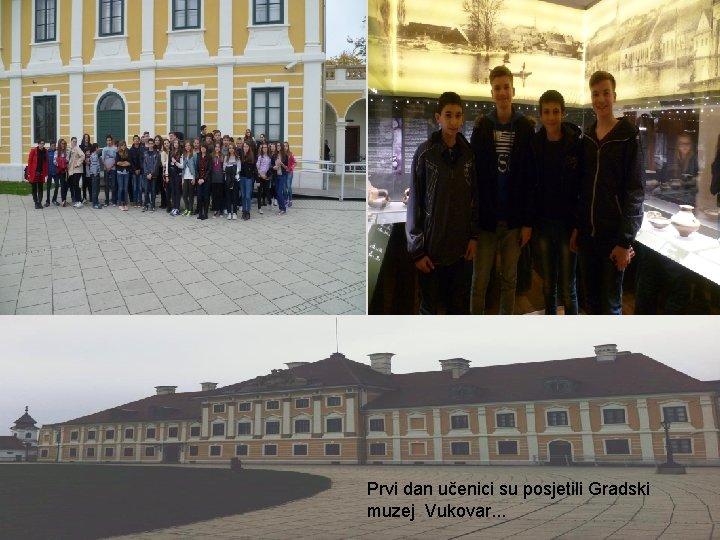 Prvi dan učenici su posjetili Gradski muzej Vukovar. . .