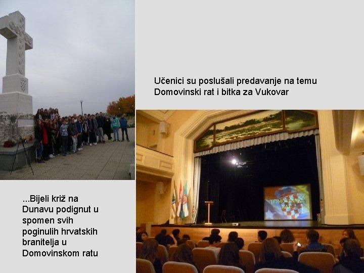 Učenici su poslušali predavanje na temu Domovinski rat i bitka za Vukovar . .