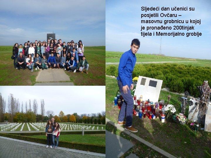 Sljedeći dan učenici su posjetili Ovčaru – masovnu grobnicu u kojoj je pronađeno 200