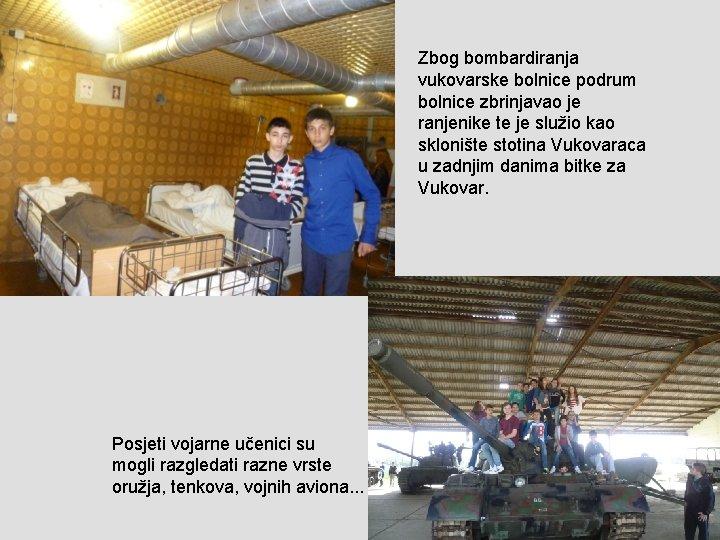 Zbog bombardiranja vukovarske bolnice podrum bolnice zbrinjavao je ranjenike te je služio kao sklonište