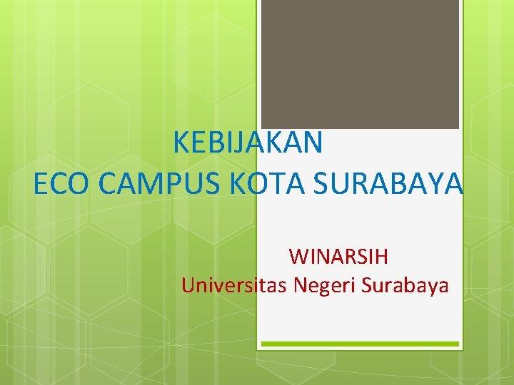 KEBIJAKAN ECO CAMPUS KOTA SURABAYA WINARSIH Universitas Negeri Surabaya