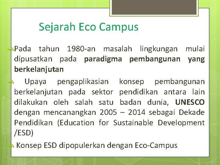 Sejarah Eco Campus Pada tahun 1980 -an masalah lingkungan mulai dipusatkan pada paradigma pembangunan