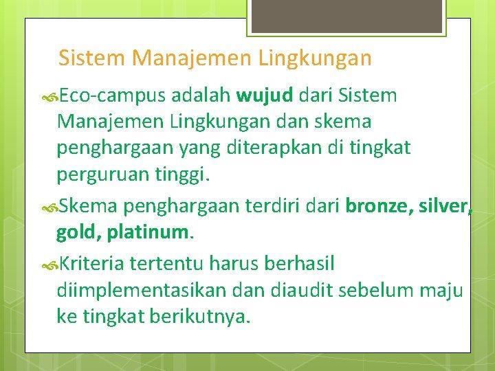 Sistem Manajemen Lingkungan Eco-campus adalah wujud dari Sistem Manajemen Lingkungan dan skema penghargaan yang