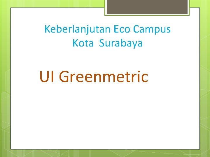 Keberlanjutan Eco Campus Kota Surabaya UI Greenmetric