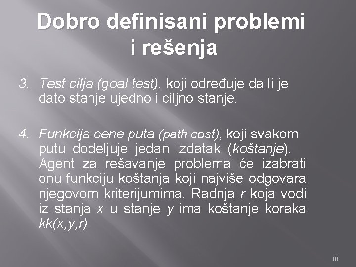 Dobro definisani problemi i rešenja 3. Test cilja (goal test), koji određuje da li