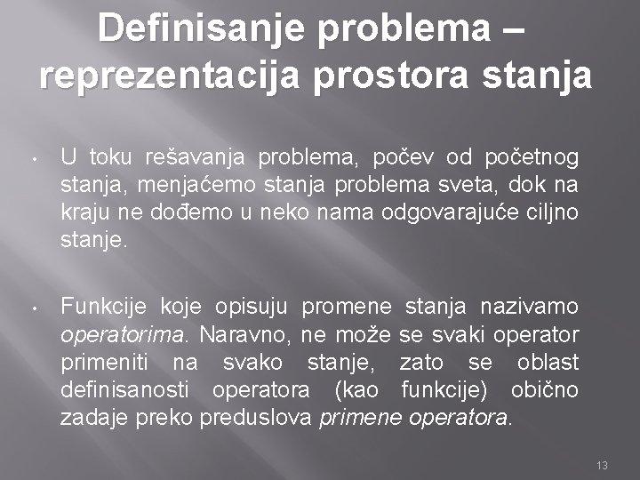 Definisanje problema – reprezentacija prostora stanja • U toku rešavanja problema, počev od početnog