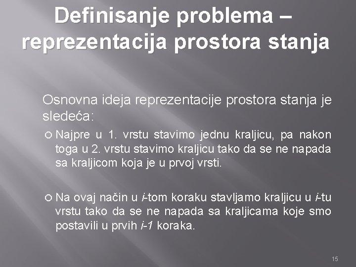 Definisanje problema – reprezentacija prostora stanja Osnovna ideja reprezentacije prostora stanja je sledeća: Najpre