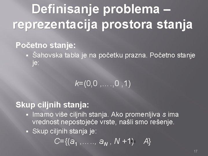 Definisanje problema – reprezentacija prostora stanja Početno stanje: § Šahovska tabla je na početku
