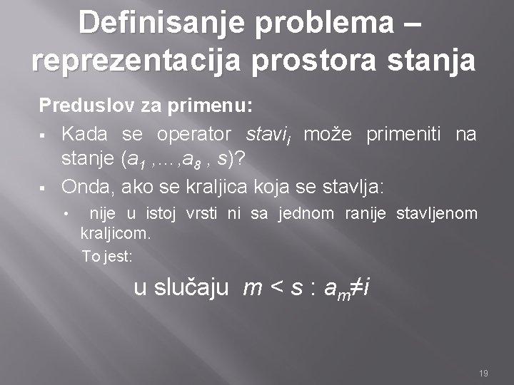 Definisanje problema – reprezentacija prostora stanja Preduslov za primenu: § Kada se operator stavii