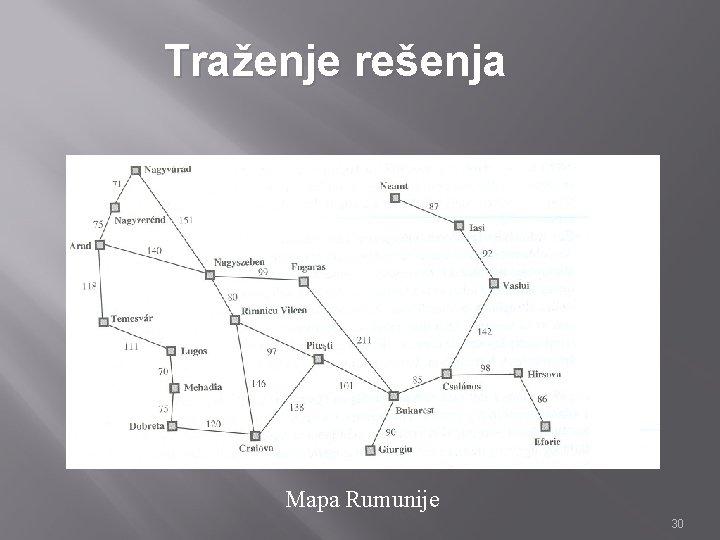 Traženje rešenja Mapa Rumunije 30