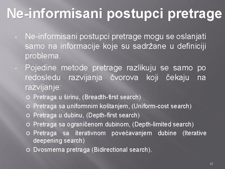 Ne-informisani postupci pretrage • • Ne-informisani postupci pretrage mogu se oslanjati samo na informacije