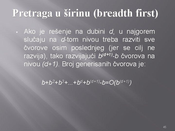 Pretraga u širinu (breadth first) • Ako je rešenje na dubini d, u najgorem