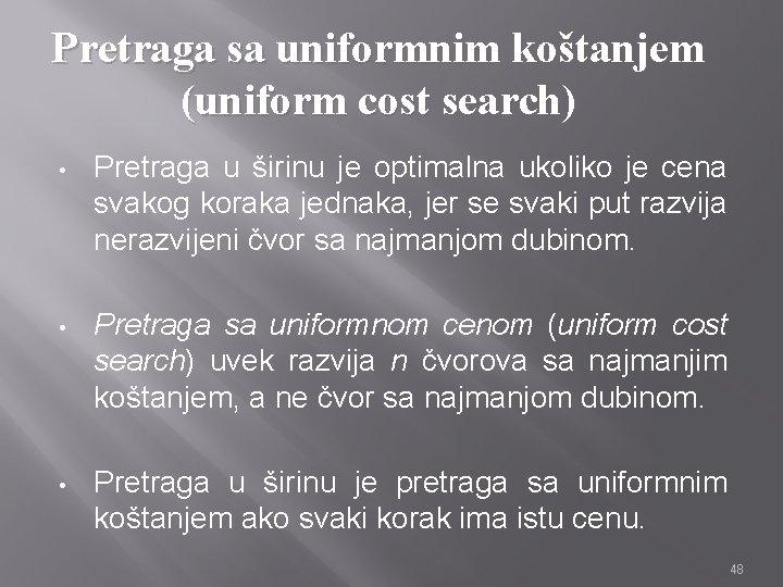 Pretraga sa uniformnim koštanjem (uniform cost search) • Pretraga u širinu je optimalna ukoliko