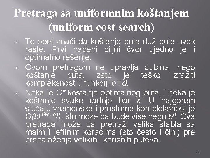 Pretraga sa uniformnim koštanjem (uniform cost search) • • • To opet znači da