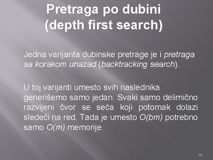Pretraga po dubini (depth first search) Jedna varijanta dubinske pretrage je i pretraga sa