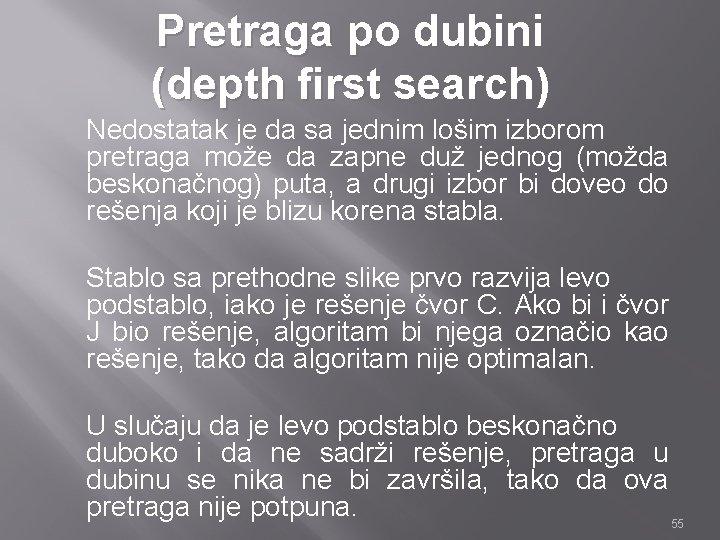 Pretraga po dubini (depth first search) Nedostatak je da sa jednim lošim izborom pretraga