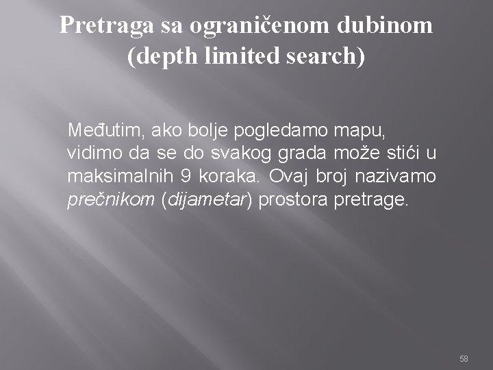 Pretraga sa ograničenom dubinom (depth limited search) Međutim, ako bolje pogledamo mapu, vidimo da