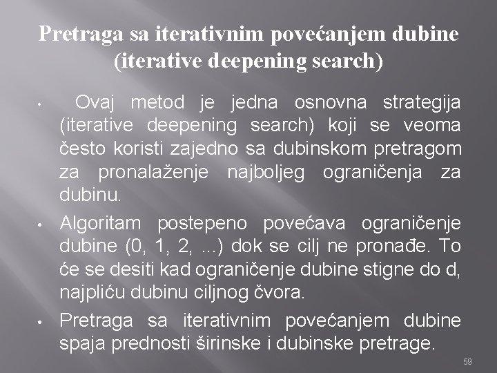 Pretraga sa iterativnim povećanjem dubine (iterative deepening search) • • • Ovaj metod je