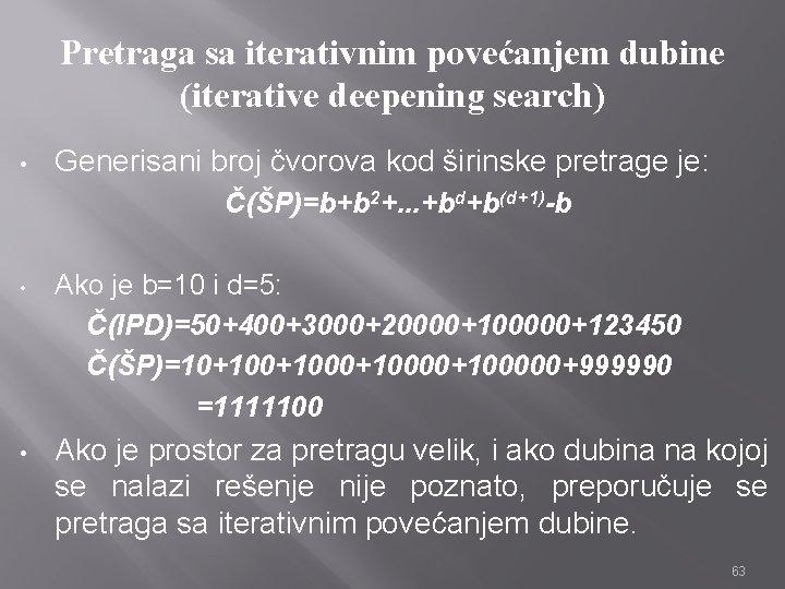 Pretraga sa iterativnim povećanjem dubine (iterative deepening search) • Generisani broj čvorova kod širinske