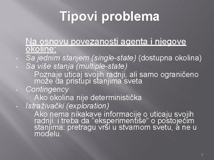 Tipovi problema Na osnovu povezanosti agenta i njegove okoline: • • Sa jednim stanjem