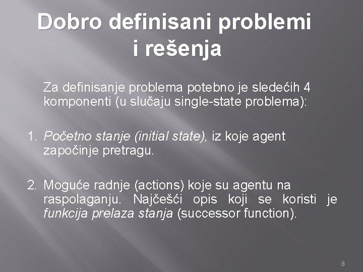 Dobro definisani problemi i rešenja Za definisanje problema potebno je sledećih 4 komponenti (u