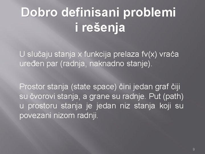 Dobro definisani problemi i rešenja U slučaju stanja x funkcija prelaza fv(x) vraća uređen