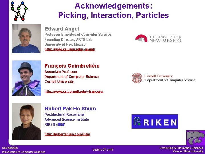 Acknowledgements: Picking, Interaction, Particles Edward Angel Professor Emeritus of Computer Science Founding Director, ARTS