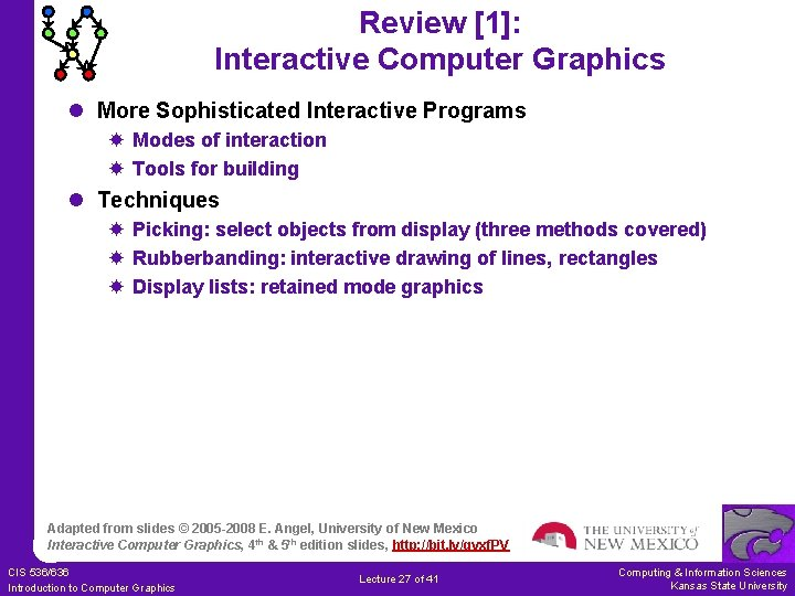 Review [1]: Interactive Computer Graphics l More Sophisticated Interactive Programs Modes of interaction Tools