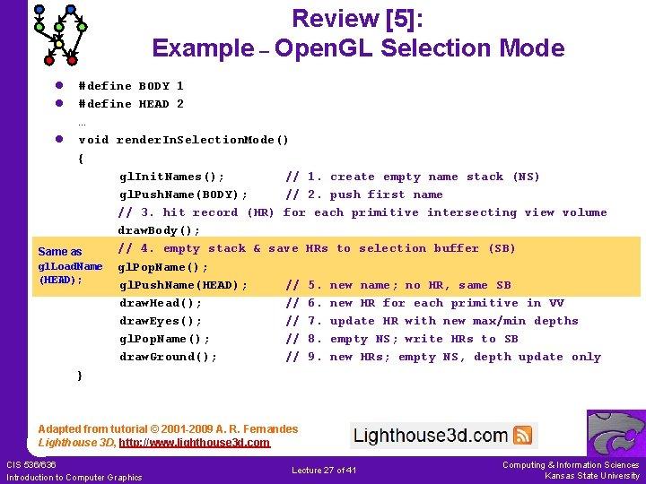 Review [5]: Example – Open. GL Selection Mode l l #define BODY 1 #define