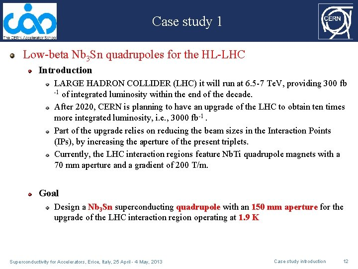 Case study 1 Low-beta Nb 3 Sn quadrupoles for the HL-LHC Introduction LARGE HADRON